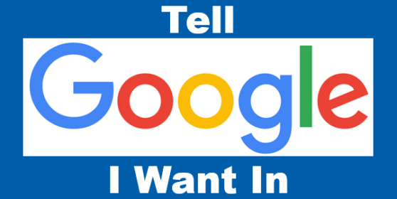 Tell Google I Want In